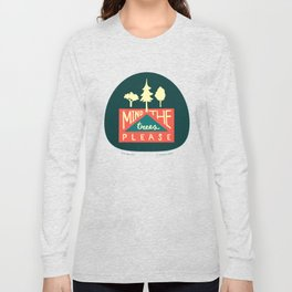 Mind the trees, please Long Sleeve T-shirt