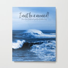 I Must Be A Mermaid Metal Print