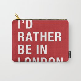 I'd rather be in London Carry-All Pouch