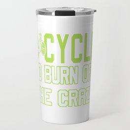 I Cycle to Burn Off the Crazy Travel Mug