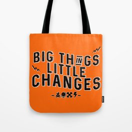Big Things Little Changes Tote Bag