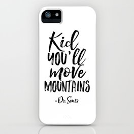 NURSERY WALL DECOR,Kid You'll Move Mountains,Dr.Seuss Quote,Kids Gift,Typography Print,Children iPhone Case