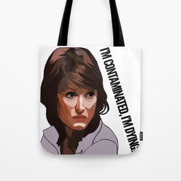 I'm contaminated, I'm DYING! Tote Bag