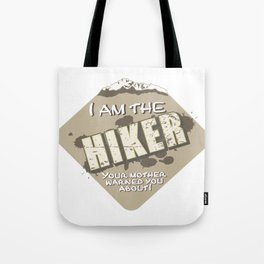 I'm the hiker your mother warned you about Tote Bag