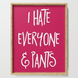 Hate Everyone & Pants Funny Quote Serving Tray