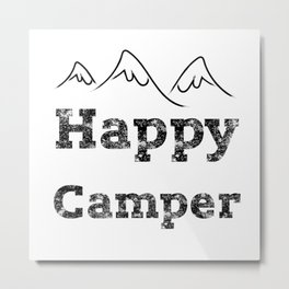 Happy Camper. It's a wonderful gift for people who love Nature! Metal Print