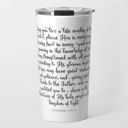 May you live a life worthy of the Lord and please Him in every way Travel Mug
