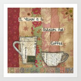 A Yawn is a Scream for Coffee Art Print