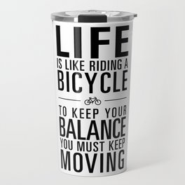 Life is like riding a bicycle. White Background. Travel Mug