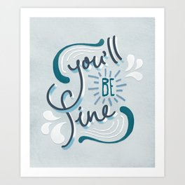 You'll Be Fine Art Print