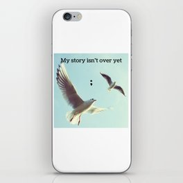 My Story Isn't Over Yet ; iPhone Skin