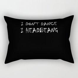 I DON'T DANCE I HEADBANG Rectangular Pillow