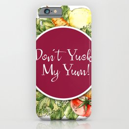 Don't Yuck my Yum! iPhone Case