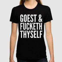 GOEST AND FUCKETH THYSELF (Black & White) T-shirt