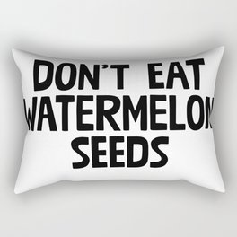 Don't Eat Watermelon Seeds Rectangular Pillow