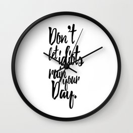 Don't Let Idiots Ruin Your Day Black White Quote Wall Clock