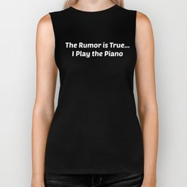 The Rumor is True I Play the Piano Band Geek T-Shirt Biker Tank