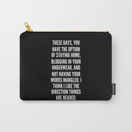 These days you have the option of staying home blogging in your underwear and not having your words mangled I think I like the direction things are headed Carry-All Pouch