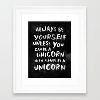 hand Framed Art Prints featuring Always be yourself. Unless you can be a unicorn, then always be a unicorn. by WEAREYAWN