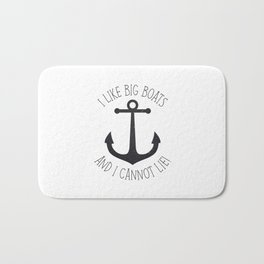 I Like Big Boats And I Cannot Lie! Bath Mat