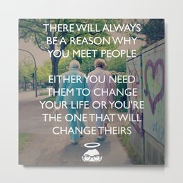 Reason why you meet people! Metal Print