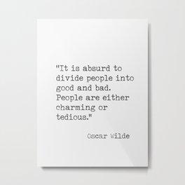 It is absurd... Oscar Wilde quote Metal Print