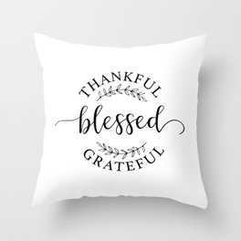 Thankful, blessed, and grateful! Throw Pillow