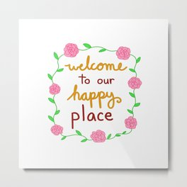 Welcome to our happy place Metal Print