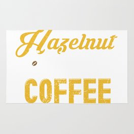 You Are The Hazelnut Creamer In My Coffee  Rug