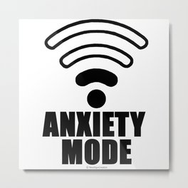 Anxiety mode Metal Print