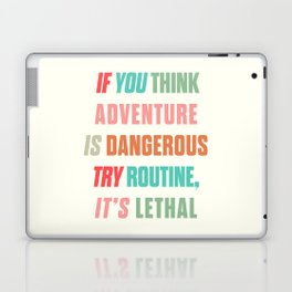 Paulo Coelho quote, if you think adventure is dangerous, try routine, it's lethal, wanderlust quotes Laptop & iPad Skin
