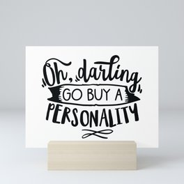 Oh darling go buy a personality - Funny hand drawn quotes illustration. Funny humor. Life sayings. Mini Art Print
