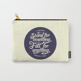 If You Dont Stand for Something You Will Fall for Anything Carry-All Pouch
