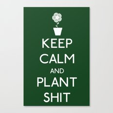 Keep Calm and Plant S*&$ Canvas Print