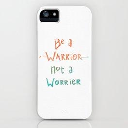 Be A Warrior, Not A Worrier iPhone Case
