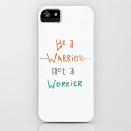 Be A Warrior, Not A Worrier iPhone Case