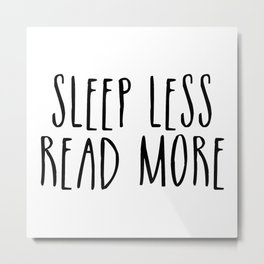 Sleep less, read more Metal Print