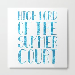 High Lord of the Summer Court Metal Print