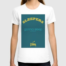 Sleepers gonna sleep T-shirt