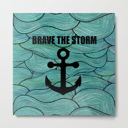 brave the storm funny saying or quote Metal Print