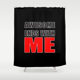 Awesome Ends With ME Shower Curtain