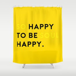 so happy to be soul happy_yellow Shower Curtain