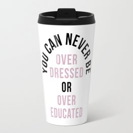You Can Never Be Travel Mug