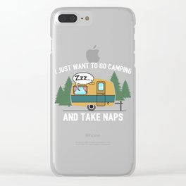 I Just Want To Go Camping And Take Naps Gift Clear iPhone Case