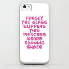 Forget The Glass Slippers Running Quote iPhone 5c Slim Case