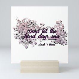 Don't let the hard days win - ACOMAF Mini Art Print