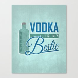 Vodka is my Bestie Canvas Print