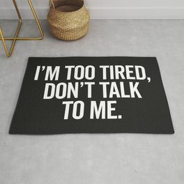 I'm Too Tired Funny Offensive Quote Rug