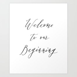 Welcome to Our Beginning Wedding Art Print