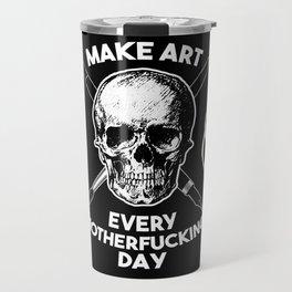 Make Art Every Motherfucking Day (white on black) Travel Mug
